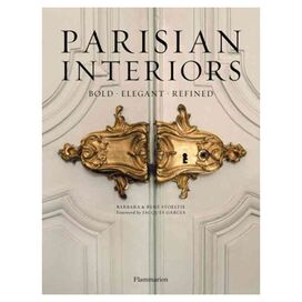 Parisian Interiors: Bold, Elegant, Refined, Barbara & Rene Stoeltie