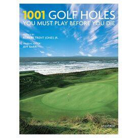 1001 Golf Holes You Must Play Before You Die, Robert Trent Jones, Jr