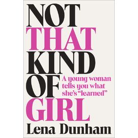 Not That Kind of Girl, Lena Dunham